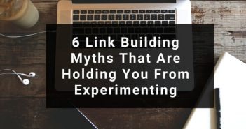 6 Link Building Myths That Are Holding You From Experimenting